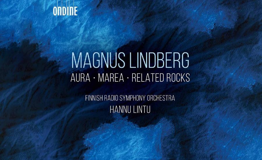 New album of Magnus Lindberg works: Aura, Marea & Related Rocks