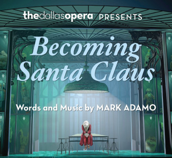 Dallas Opera releases Mark Adamo's 'Becoming Santa Claus' on DVD/Blu-ray