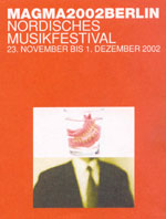 Magma2002Berlin – Nordic Music Days in Berlin
