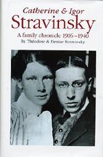 Catherine & Igor Stravinsky: A Family Chronicle 1906-1940
