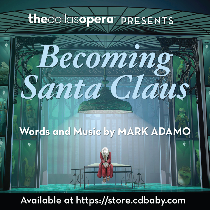 Dallas Opera releases Mark Adamo's 'Becoming Santa Claus'...