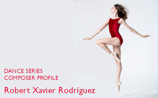 Dance Series: Composer Profile | Robert Xavier Rodríguez