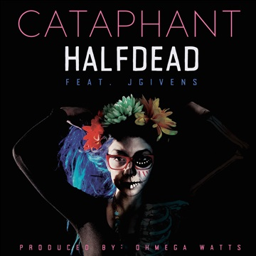 Cataphant : Half Dead Ft. JGivens
