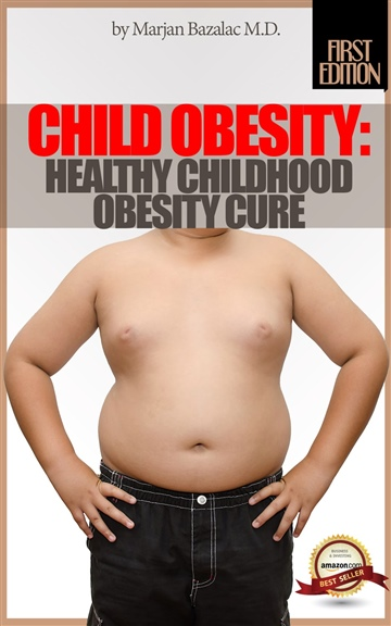 Child Obesity: Healthy Childhood Obesity Cure (Parents Guide For Helping Children Live Healthy)