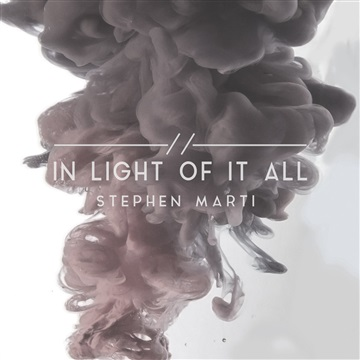 IN LIGHT OF IT ALL by Stephen Marti