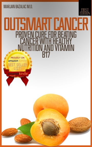 Outsmart Cancer: The Proven Cure For Beating Cancer With Healthy Nutrition And Vitamin B17 by Amaris Oppenheim