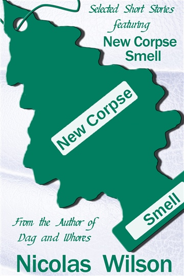 Nicolas Wilson : Selected Short Stories Featuring New Corpse Smell