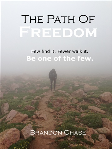 The Path of Freedom: Few find it. Fewer walk it. Be one of the few.