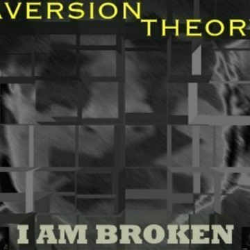 I Am Broken by Aversion Theory