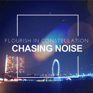 Flourish In Constellation by Chasing Noise