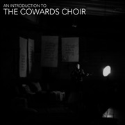 The Cowards Choir : An Introduction to The Cowards Choir