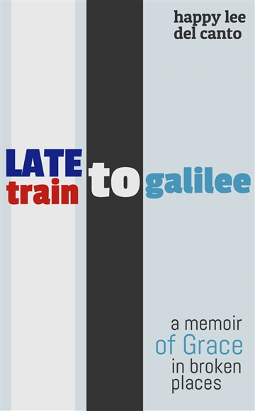 Happy Lee Del Canto : Late Train to Galilee