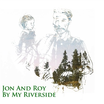 Jon and Roy : By My Riverside