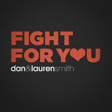 Fight For You by Dan and Lauren Smith