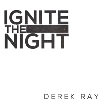 Derek Ray : Ignite the Night