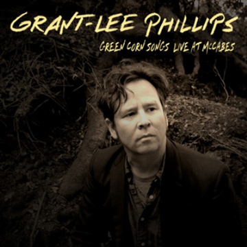 Green Corn Songs  - Live At McCabes by Grant-Lee Phillips