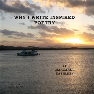 Margaret Kathleen : Why I Write Inspired Poetry