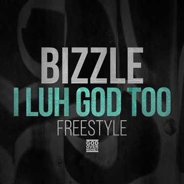 Bizzle : I Luh God Too Freestyle