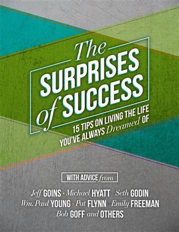 The Surprises of Success: 15 Tips on Living the Life You've Always Dreamed Of by Jeff Goins