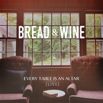 Bread & Wine : Every Table Is an Altar (Live)