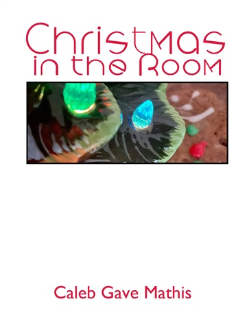 Christmas In The Room  by Caleb Gave Mathis