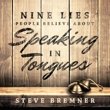 9 Lies People Believe About Speaking in Tongues (Sample chapter) by Steve Bremner
