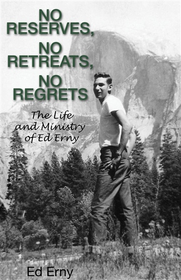 Ed Erny : No Reserves, No Retreats, No Regrets (The Life and Ministry of Ed Erny)