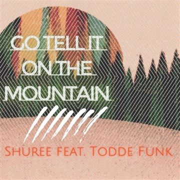 "Shuree : ""Go Tell It On The Mountain"" Christmas Remix- Shuree feat. Todde Funk"