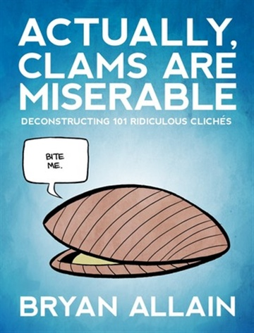 Actually, Clams Are Miserable by Bryan Allain