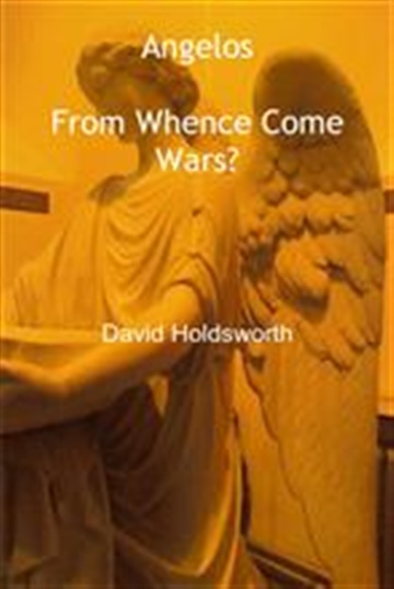 David Holdsworth : Angelos: From Whence Come Wars?