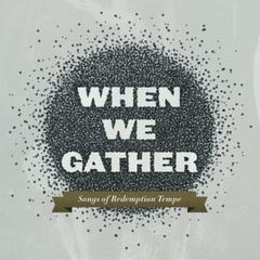 When We Gather by Redemption Tempe