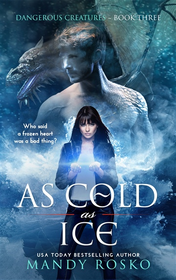 As Cold As Ice (Dangerous Creatures Book 3) by Mandy Rosko