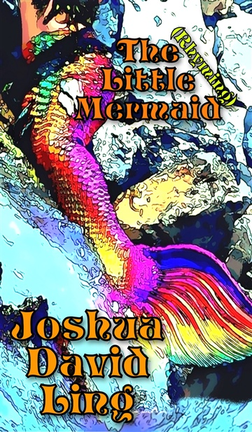 Joshua David Ling : The (Rhyming) Little Mermaid {A Rhyming Remix of a Classic Fairy Tale}