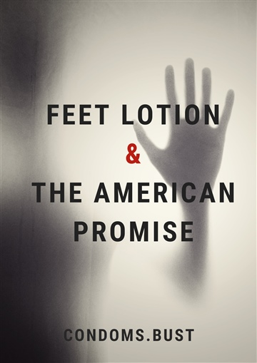feet lotion & the American promise