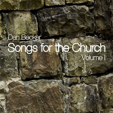 Songs for the Church Volume I by Dan Becker