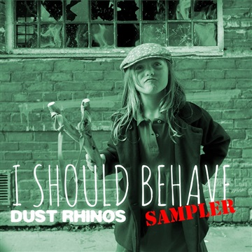 Dust Rhinos : I Should Behave Sampler