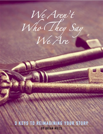 We Aren't Who They Say We Are by Brian Niece