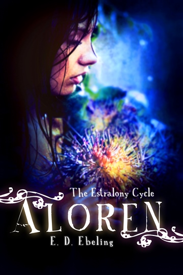 Aloren: The Estralony Cycle #1 (Young Adult Fairy Tale Retelling)