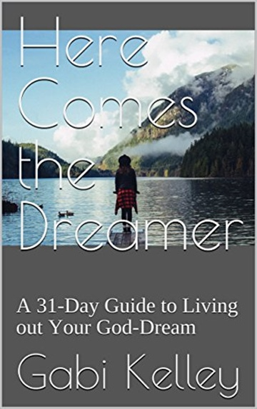 Here Comes the Dreamer: A 31-Day Guide to Living out Your God-Dream