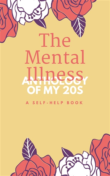 The Mental Illness Anthology of my 20s by kerstynn r solis