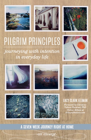 Pilgrim Principles: Journeying with Intention in Everyday Life (an excerpt) by Lacy Clark Ellman
