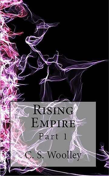 Rising Empire: Part 1 (The Chronicles of Celadmore: Book 1)