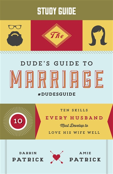 Darrin Patrick : The Dude's Guide to Marriage STUDY GUIDE