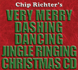 Chip Richter's Very Merry Dashing Dancing Jingle Ringing Christmas CD by Chip Richter