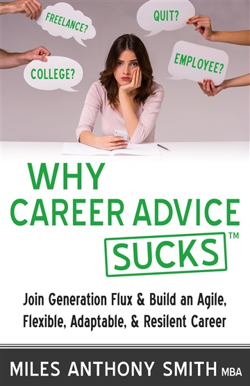 Why Career Advice Sucks™: Join Generation Flux & Build an Agile, Flexible, Adaptable, & Resilient Career