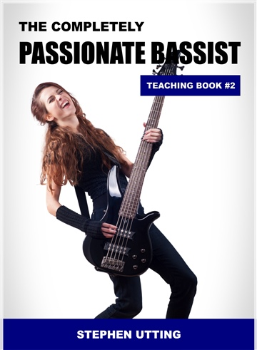 The Completely Passionate Bassist Book 2 by Stephen Utting