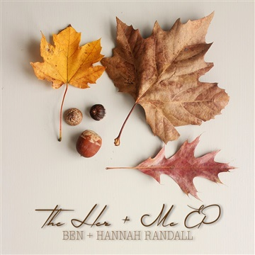 The Her + Me EP by Ben and Hannah Randall
