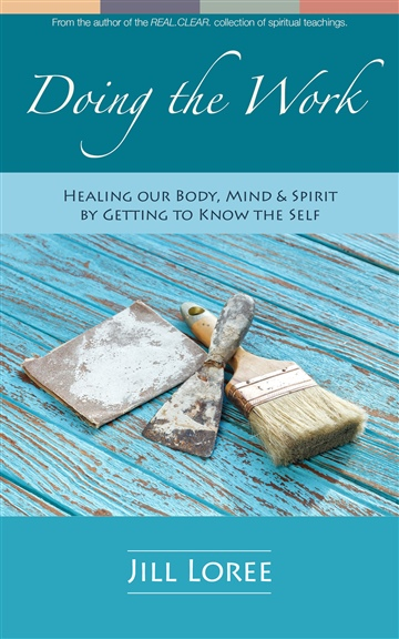 Doing the Work: Healing our Body, Mind & Spirit by Getting to Know the Self by Jill Loree