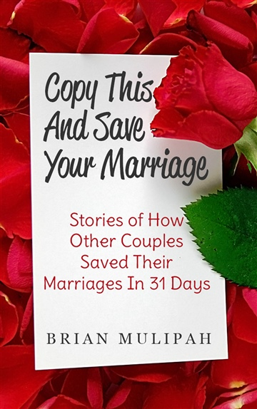 Copy This & Save Your Marriage: Stories Of How Other Couples Saved Their Marriages In 31 Days by Brian Mulipah