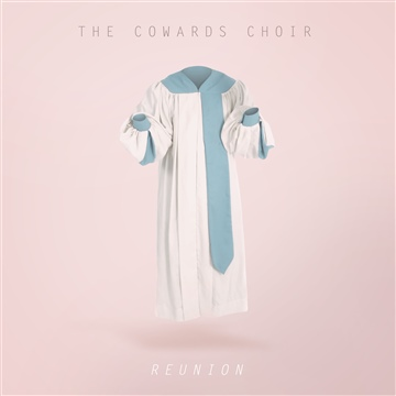 The Cowards Choir : Reunion